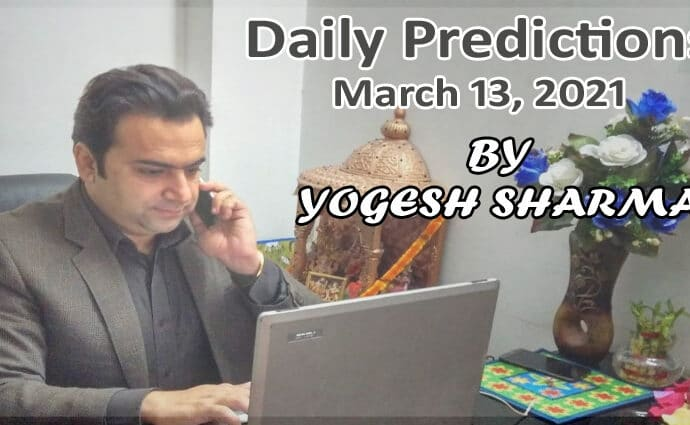 predictions 13 march 2021 by Yogessh Astrologer