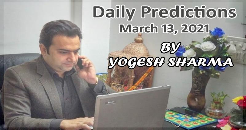 predictions 13 march 2021 by Yogessh Astrologer