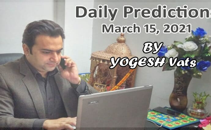 predictions 15 March by Yogesh Vats
